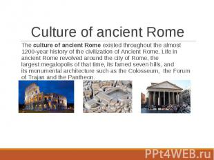 The culture of ancient Rome existed throughout the almost 1200-year hi