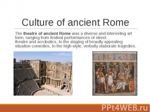 The theatre of ancient Rome was a diverse and interesting art form, ra
