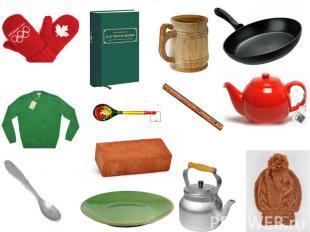 - из глины (чайник, кирпич, тарелка), - из шерсти (свитер, варежки, шапка), из м