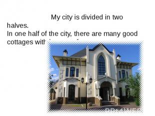 My city is divided in two halves.In one half of the city, there are many good co
