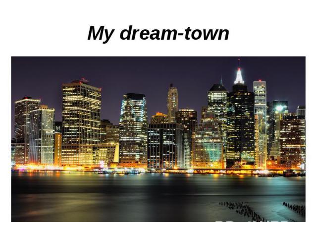 My dream-town