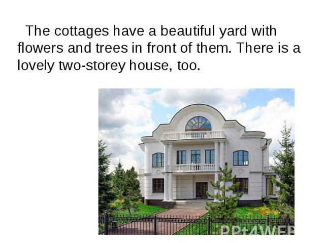 The cottages have a beautiful yard with flowers and trees in front of them. There is a lovely two-storey house, too. The cottages have a beautiful yard with flowers and trees in front of them. There is a lovely two-storey house, too.