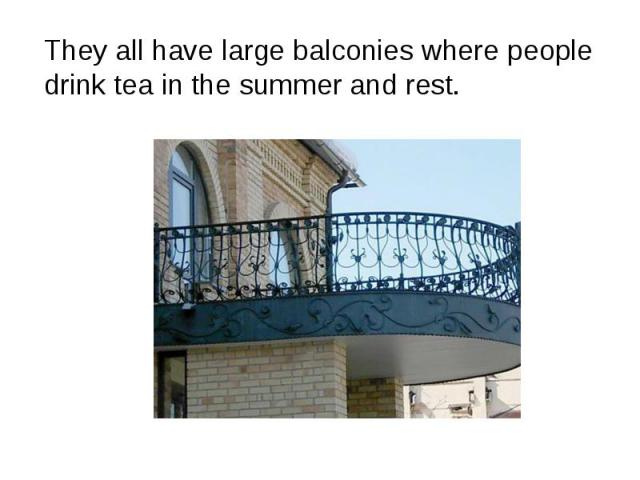 They all have large balconies where people drink tea in the summer and rest.They all have large balconies where people drink tea in the summer and rest.