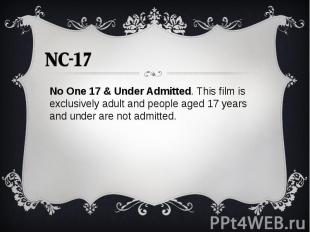 No One 17 & Under Admitted. This film is exclusively adult and people aged 1