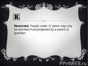 Restricted. People under 17 years may only be admitted if accompanied by a paren