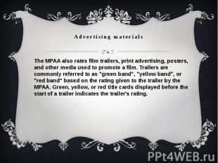 Advertising materialsThe MPAA also ratesfilm trailers, print advertising,