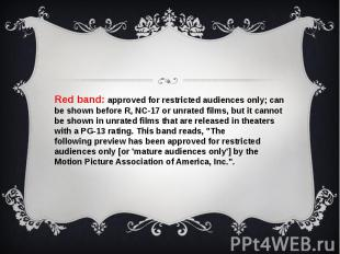 Red band: approved for restricted audiences only; can be shown before R, NC-17 o