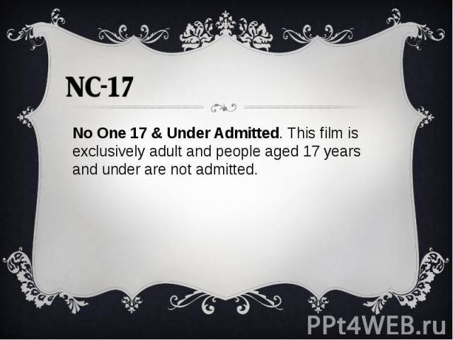 No One 17 & Under Admitted. This film is exclusively adult and people aged 17 years and under are not admitted.No One 17 & Under Admitted. This film is exclusively adult and people aged 17 years and under are not admitted.