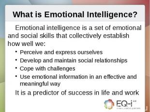 What is Emotional Intelligence?Emotional intelligence is a set of emotional and