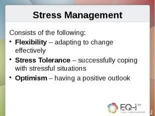 Stress ManagementConsists of the following:Flexibility – adapting to change effe