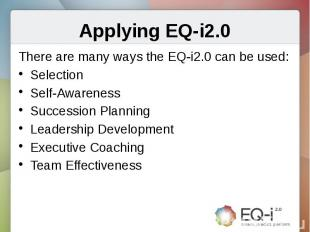 Applying EQ-i2.0There are many ways the EQ-i2.0 can be used:SelectionSelf-Awaren