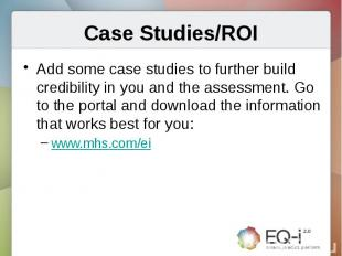 Case Studies/ROIAdd some case studies to further build credibility in you and th