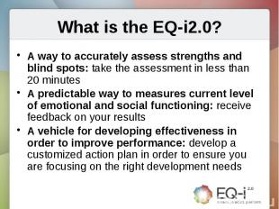 What is the EQ-i2.0?A way to accurately assess strengths and blind spots: take t