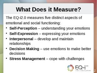 What Does it Measure?The EQ-i2.0 measures five distinct aspects ofemotional and