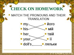 CHECK ON HOMEWORK MATCH THE PRONOUNS AND THEIR TRANSLATION