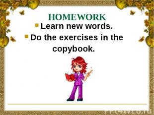 HOMEWORK Learn new words. Do the exercises in the copybook.