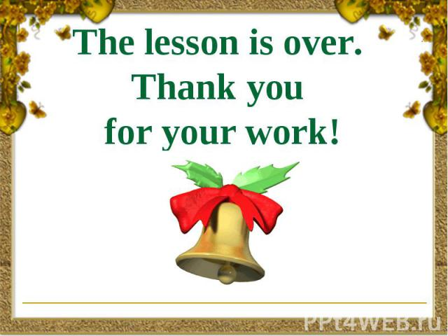 The lesson is over. Thank you for your work!