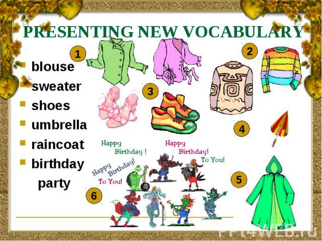 PRESENTING NEW VOCABULARY blouse sweater shoes umbrella raincoat birthday party