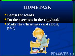 HOMETASK Learn the words Do the exercises in the copybook Make the Christmas car