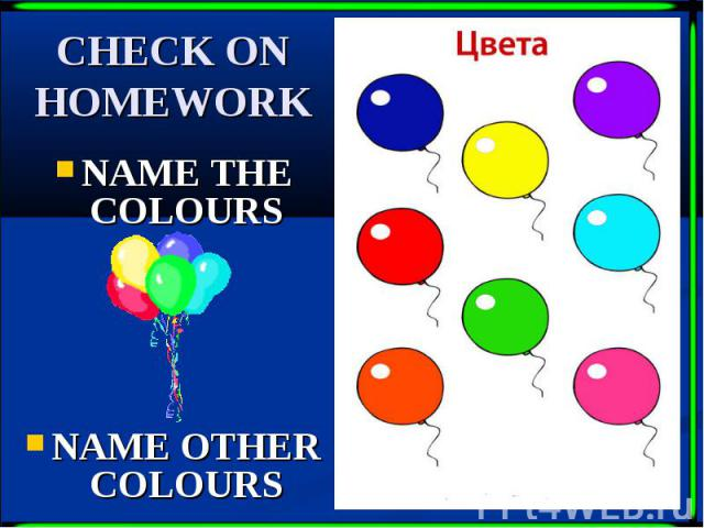 CHECK ON HOMEWORK NAME THE COLOURS NAME OTHER COLOURS