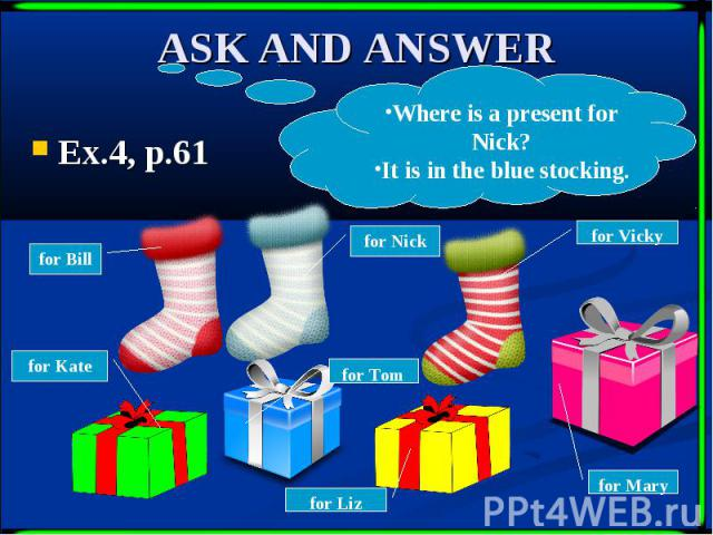 ASK AND ANSWER Ex.4, p.61