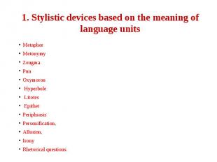 1. Stylistic devices based on the meaning of language units Metaphor Metonymy Ze