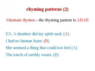 rhyming patterns (2) Alternate rhymes - the rhyming pattern is ABAB EX. A slumbe