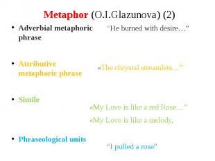 Metaphor (O.I.Glazunova) (2) Adverbial metaphoric phrase Attributive metaphoric