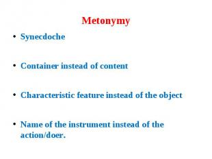 Metonymy Synecdoche Container instead of content Characteristic feature instead