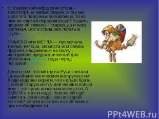 В славянской мифологии ступа – транспорт не живых людей. А так как Баба Яга перс