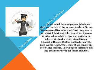 In our mind the most popular jobs in our class are considered doctors and teache