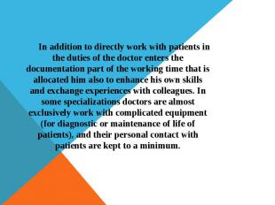 In addition to directly work with patients in the duties of the doctor enters th