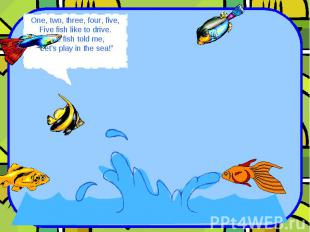 """One, two, three, four, five, Five fish like to drive. One fish told me, """"Let's p"""
