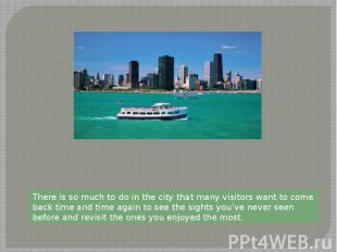 There is so much to do in the city that many visitors want to come back time and
