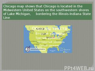 Chicago map shows that Chicago is located in the Midwestern United States on the