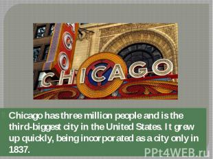 Chicago has three million people and is the third-biggest city in the United Sta