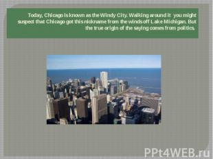 Today, Chicago is known as the Windy City. Walking around it you might suspect t