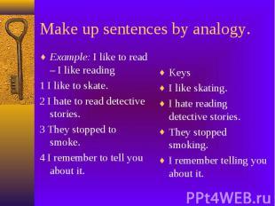 Make up sentences by analogy. Example: I like to read – I like reading 1 I like