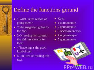 Define the functions gerund 1 What is the reason of going there? 2 She suggested