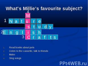 What's Millie's favourite subject? Read books about pets Listen to the cassette,