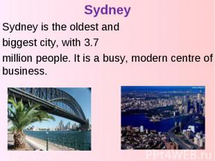 Sydney Sydney is the oldest and biggest city, with 3.7 million people. It is a b