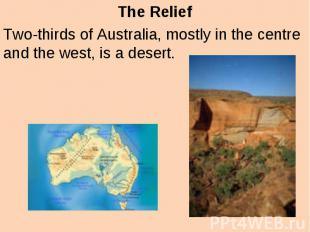 The Relief Two-thirds of Australia, mostly in the centre and the west, is a dese