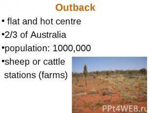 Outback flat and hot centre 2/3 of Australia population: 1000,000 sheep or cattl