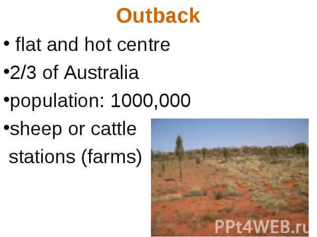 Outback flat and hot centre 2/3 of Australia population: 1000,000 sheep or cattle stations (farms)
