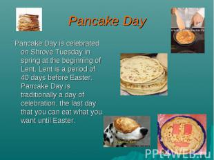 Pancake Day Pancake Day is celebrated on Shrove Tuesday in spring at the beginni