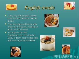 English meals They say that English people keep to their traditions even in meal
