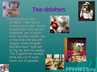 Tea-drinkers The English are tea-drinkers. They have it many times a day. Some E