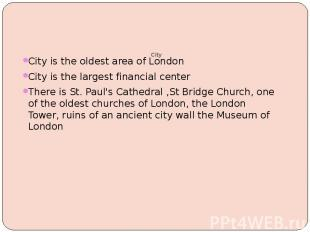 City City is the oldest area of London City is the largest financial center Ther