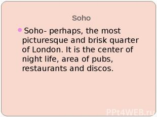 Soho Soho- perhaps, the most picturesque and brisk quarter of London. It is the