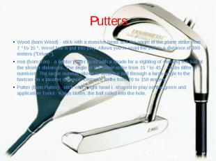Putters Wood (born Wood) - stick with a massive head and the angle of the plane